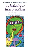 img - for An Infinity of Interpretations: A Bit of Social Commentary on and a Philosophical Examination of Life in These Times book / textbook / text book