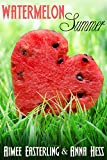 Watermelon Summer: A Romantic Young Adult Adventure