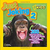 National Geographic Kids Magazine National Geographic Kids Just Joking 2: 300 Hilarious Jokes about Everything, Including Tongue Twisters, Riddles, and More