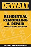 img - for DEWALT Residential Remodeling and Repair Professional Reference (Dewalt Trade Reference) book / textbook / text book