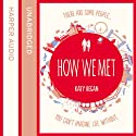 How We Met Audiobook by Katy Regan Narrated by Katie Scarfe