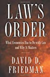Law's Order: What Economics Has to Do with Law and Why It Matters (0691090092) by David D. Friedman