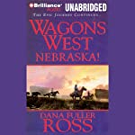 Nebraska!: Wagons West, Book 2 (       UNABRIDGED) by Dana Fuller Ross Narrated by Phil Gigante