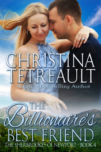 Book: The Billionaire's Best Friend (The Sherbrookes of Newport Book 4) by Christina Tetreault