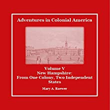 Adventures in Colonial America: Volume 5: New Hampshire: From One Colony, Two Independent States (       UNABRIDGED) by Mary Baewer Narrated by Deren Hansen