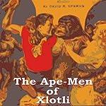 The Ape Men of Xlotli | David Sparks