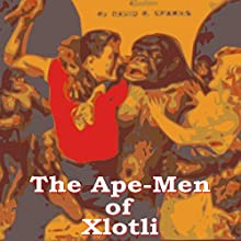 The Ape Men of Xlotli (       UNABRIDGED) by David Sparks Narrated by Bill Boerst
