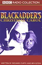 Blackadder's Christmas Carol  by Richard Curtis, Ben Elton Narrated by Rowan Atkinson, Tony Robinson, Full Cast