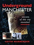 Underground Manchester: Secrets of the City Revealed