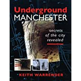 Underground Manchester: Secrets of the City Revealedby Keith Warrender