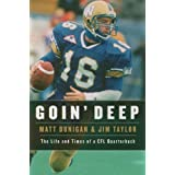 Goin' Deep: The Life and Times of a CFL Quarterbackby Matt Dunigan