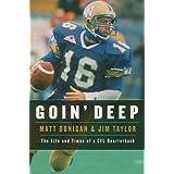 Goin' Deep: The Life and Times of a CFL Quarterbackby Matt Dunigan