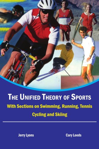 The Unified Theory of Sports: With Sections on Swimming, Running, Tennis, Cycling and Skiing