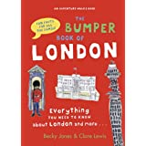 The Bumper Book of London: Everything You Need to Know About London and More...by Becky Jones