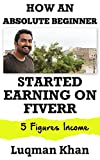 How an absolute beginner Started Earning on Fiverr - 5 Figures Income