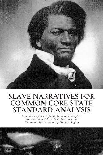 Slave Narratives For Common Core State Standard Analysis: Narrative Of The Life Of Frederick Douglas: An American Slave Full Text And The Universal Declaration Of Human Rights