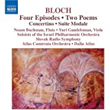 Bloch: 4 Episodes / 2 Poems / Concertino / Suite Modale