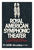 img - for Royal American Symphonic Theater: A Radical Proposal for a Subsidized Professional Theater book / textbook / text book