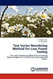 img - for Test Vector Reordering Method for Low Power Testing: Test Vector Reordering Method for Minimizing Power Dissipation in VLSI Circuits using Functional Metrics book / textbook / text book