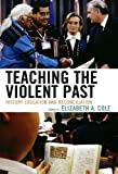 img - for Teaching the Violent Past: History Education and Reconciliation book / textbook / text book