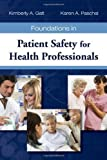 Foundations In Patient Safety For Health Professionals by Galt, Kimberly A. Published by Jones & Bartlett Learning 1st (first) edition (2009) Paperback