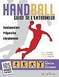 HANDBALL - GUIDE DE L'ENTRAÎNEUR - Fondamentaux, préparation, entraînement...