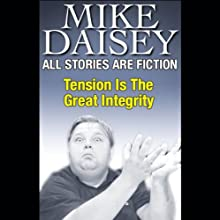 All Stories Are Fiction: Tension is the Great Integrity  by Mike Daisey Narrated by Mike Daisey