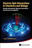 Electron Spin Interactions in Chemistry and Biology: Reaction Mechanisms, Magnetic Field Effects and Structure Investigation