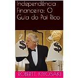 Independência Financeira: O Guia do Pai Rico