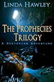 The Prophecies Trilogy: A Dystopian Adventure