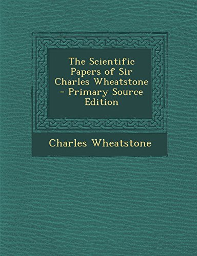 The Scientific Papers of Sir Charles Wheatstone
