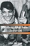 Walking Away from Terrorism: Accounts of Disengagement from Radical and Extremist Movements (Political Violence) (0415439442) by Horgan, John