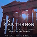 The Parthenon: The History of Ancient Athens' Most Famous Temple Audiobook by  Charles River Editors Narrated by Colin Fluxman