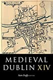 Sean Duffy Medieval Dublin XIV: Proceedings of the Friends of Medieval Dublin Symposium 2012