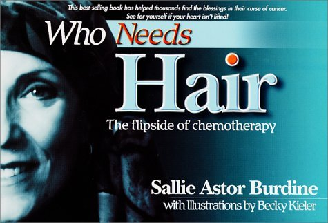 Who Needs Hair: The Flip Side of Chemotheraphy by Sallie Burdine (2001-08-02)
