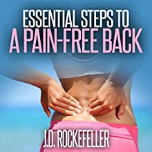 Essential Steps to a Pain-Free Back (       UNABRIDGED) by J.D. Rockefeller Narrated by Michael Gilboe