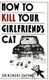 img - for How to Kill Your Girlfriend's Cat book / textbook / text book