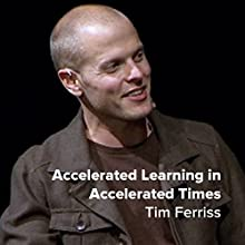 Tim Ferriss: Accelerated Learning in Accelerated Times Discours Auteur(s) : Tim Ferriss Narrateur(s) : Tim Ferriss