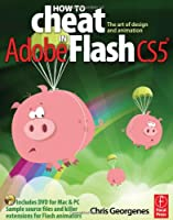 How to Cheat in Adobe Flash CS5: The Art of Design and Animation ebook download