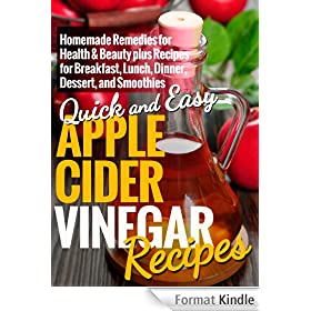 Apple Cider Vinegar Recipes:  Homemade Remedies for Health & Beauty plus Recipes for Breakfast, Lunch, Dinner, Dessert, and Smoothies (Quick and Easy Series) (English Edition)