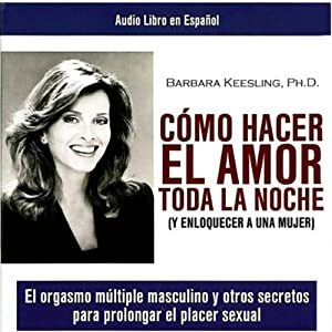 Como Hacer el Amor toda la Noche [How to Make Love all Night] | [Barbara Keesling]