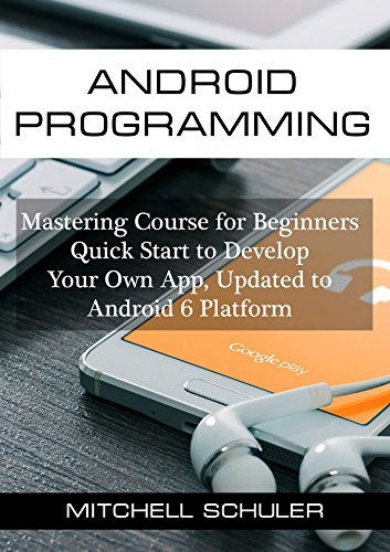Android Programming: Mastering Course for Beginners - Quick Start to Develop Your Own App (Android studio, Android Development, App Development. Updated to Android 6 Platform Book 1) (Game Development For Dummies compare prices)