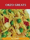 Orzo Greats: Delicious Orzo Recipes, the Top 80 Orzo Recipes