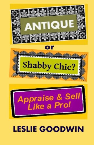ANTIQUE or Shabby Chic? Appraise & Sell Like a Pro! PDF