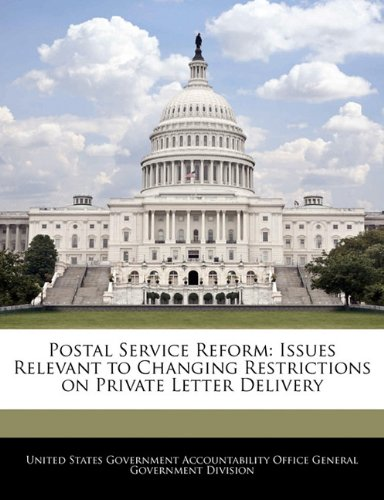 Postal Service Reform: Issues Relevant to Changing Restrictions on Private Letter Delivery