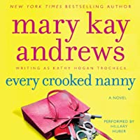 Every Crooked Nanny: A Callahan Garrity Mystery, Book 1 (       UNABRIDGED) by Mary Kay Andrews Narrated by Hillary Huber