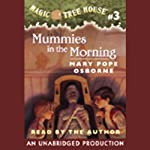 Magic Tree House, Book 3: Mummies in the Morning (       UNABRIDGED) by Mary Pope Osborne Narrated by Mary Pope Osborne