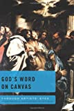 img - for God's Word on Canvas: An Exploration of Bible-inspired Art-6 Studies (Through Artists' Eyes) book / textbook / text book