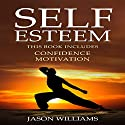 Self Esteem: 2 Manuscripts - Confidence, Motivation Audiobook by Jason Williams Narrated by Nathan W. Wood