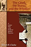 Grail, the Stone, and the Mystics, The: A Jungian View of the Medieval Spiritual Mysteries